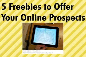 Five Freebies to Offer Your Online Prospects